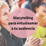 Storytelling para hablar en público: 5 trucos de las Charlas TED [incluye guión descargable]