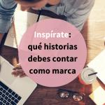 Storytelling: qué relato contar como marca