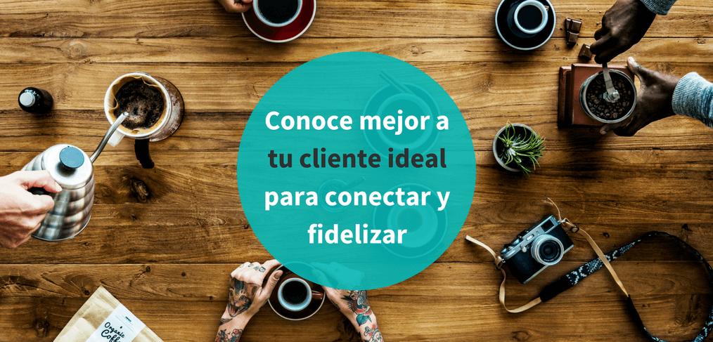 Conocer mejor a tu cliente ideal