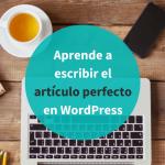 Cómo escribir el artículo perfecto en WordPress