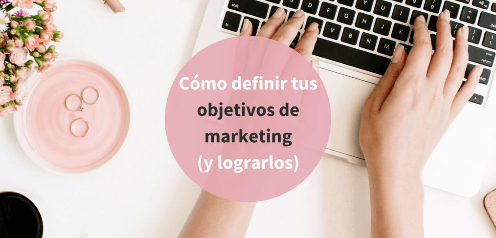 Cómo definir objetivos de marketing (y lograrlos)