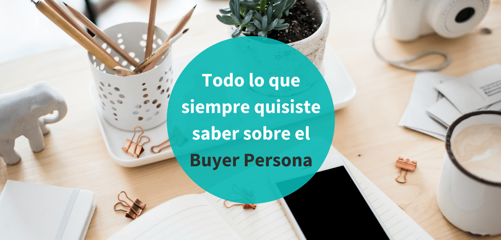 Buyer Persona: qué es y cómo elaborarlo