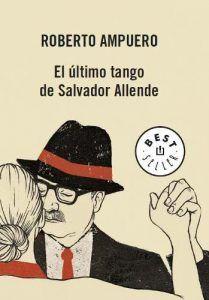 Roberto Ampuero: El último tango de Salvador Allende