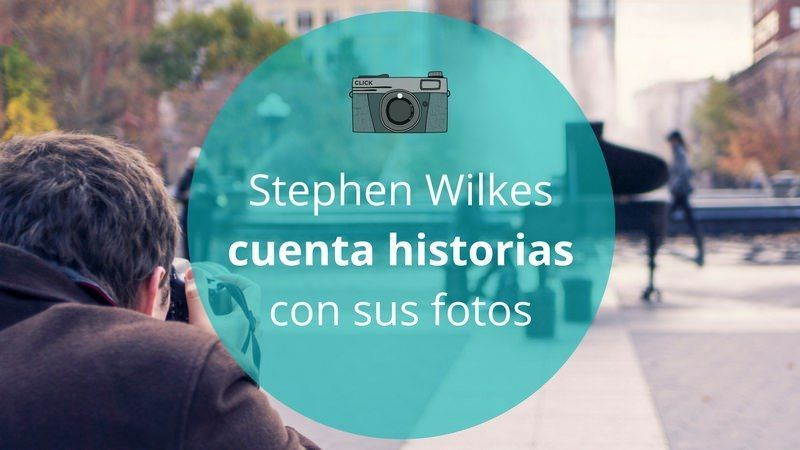 Storytelling fotográfico con Stephen Wilkes